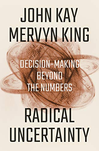 Cover of Radical Uncertainty: Decision-Making Beyond the Numbers by Mervyn King and John Kay