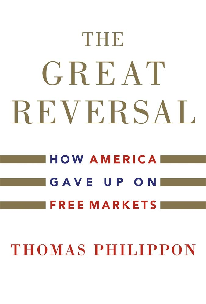 Cover of The Great Reversal: How America Gave Up on Free Markets by Thomas Philippon