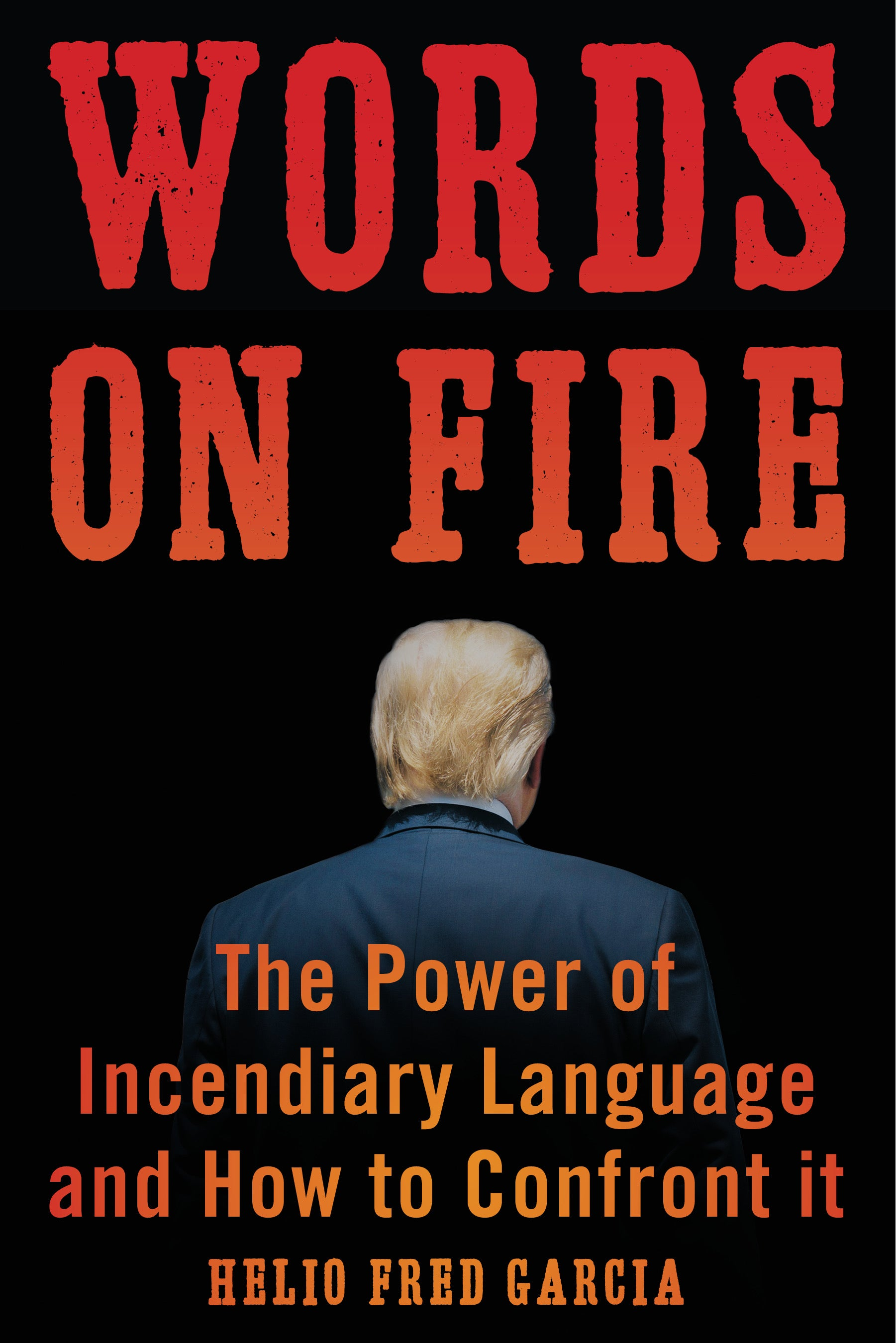 Words on Fire: The Power of Incendiary Language and How to Confront It by Helio Fred Garcia