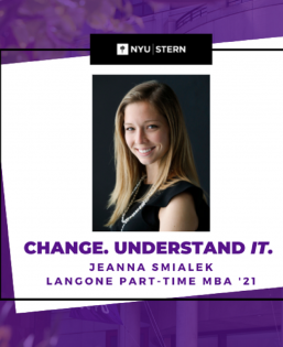 NYU Stern. Change. Understand It. Jeanna Smialek. Langone Part-time MBA '21.